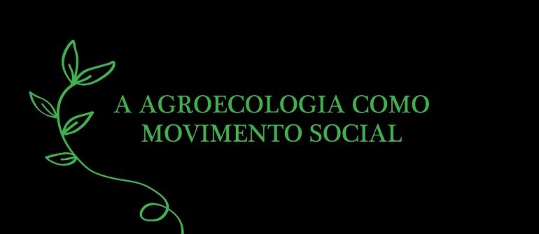 A AGROECOLOGIA COMO MOVIMENTO SOCIAL