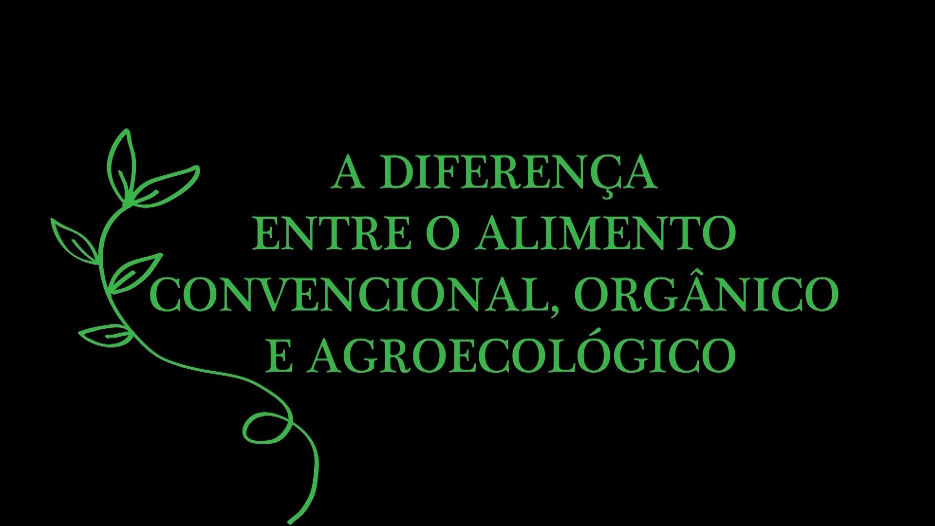 Convencional x Orgânico x Agroecológico, você sabe a diferença ?