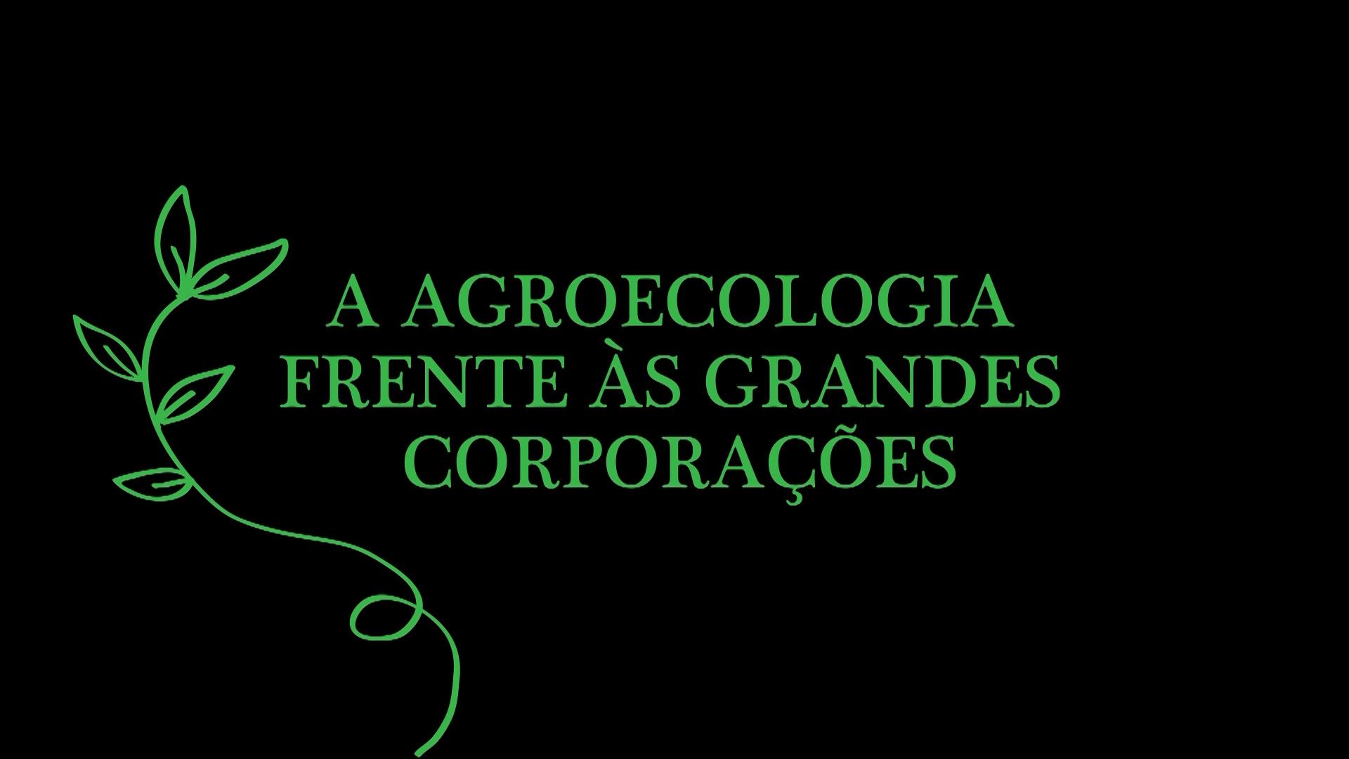 A AGROECOLOGIA FRENTE A GRANDES CORPORAÇÕES